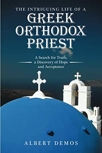 The Intriguing Life of a Greek Orthodox Priest: A Search for Truth, a Discovery of Hope and Acceptance ()
