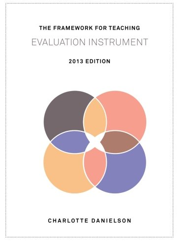The Framework For Teaching Evaluation Instrument  2013 Edition  The Newest Rubric Enhancing The Links To The Common Core State Standards  With Clarity Of Language For Ease Of Use And Scoring