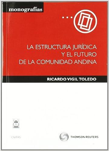 La Estructura Jurídica Y El Futuro De La Comunidad Andina