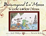 Beauregard le' Moose - Is Loose in New Orleans, Judy Phillips, 1933660759