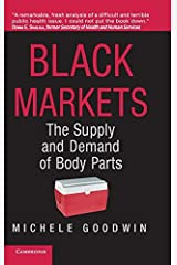 Black Markets: The Supply and Demand of Body Parts by Michele Goodwin (2006-03-27) Hardcover