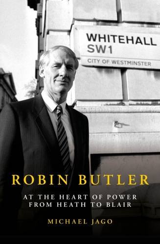 Download Robin Butler: At the Heart of Power from Heath to Blair PDF