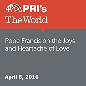 Pope Francis on the Joys and Heartache of Love