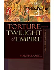 Torture and the Twilight of Empire: From Algiers to Baghdad