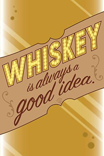 Whiskey is Always A Good Idea Funny Poster 12x18 inch