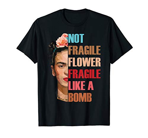 - Not Fragile Like A Flower Fragile Like A Bomb Tshirt Gifts T-Shirt