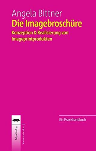 Die Imagebroschüre: Konzeption & Realisierung von Imageprintprodukten
