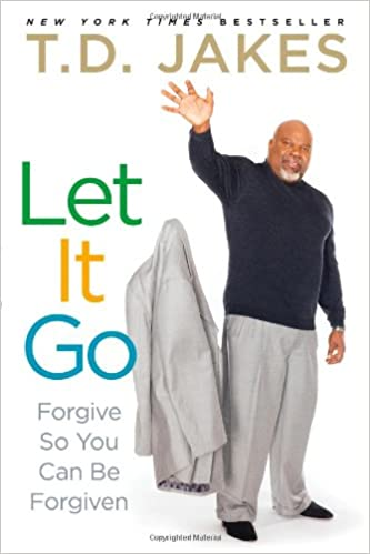 Let It Go Forgive So You Can Be Forgiven Td Jakes 8601405611222