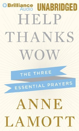 Help, Thanks, Wow: The Three Essential Prayers by Lamott, Anne (2013) Audio CD