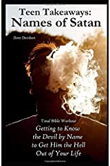 Teen Takeaways: The Names of Satan: Total Bible Workout Getting To Know The Devil By Name To Get Him The Hell Out Of Your Life Paperback