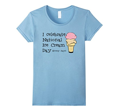Womens I Celebrate National Ice Cream Day (Every Day) T Shirt XL Baby Blue