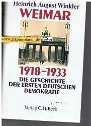 Weimar 1918 - 1933. Die Geschichte der ersten deutschen Demokratie