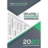 CFA Level 1 Calculation Workbook: 300 Calculations to Prepare for the CFA Level 1 Exam (2020 Edition)