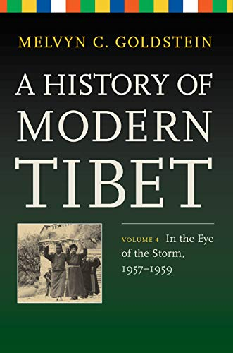 A History of Modern Tibet, Volume 4: In the Eye of the Storm, 1957-1959