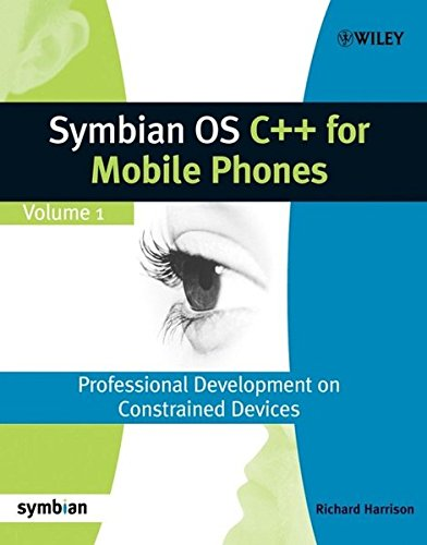 Symbian OS C++ for Mobile Phones: Volume 1: Professional Development on Constrained Devices (Symbian Press) by Wiley