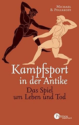 Kampfsport in der Antike: Das Spiel um Leben und Tod (Patmos Paperback)