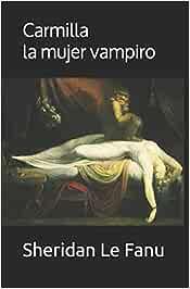 Carmilla. La mujer vampiro: Con notas sobre el autor