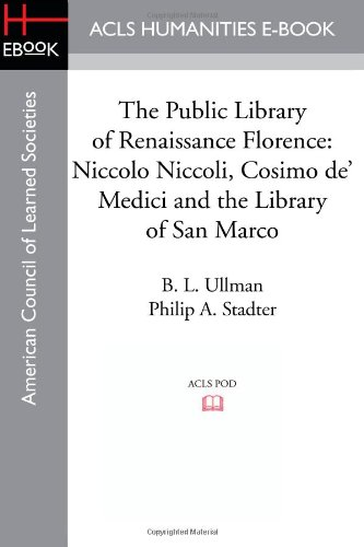 The Public Library of Renaissance Florence: Niccolo Niccoli, Cosimo de' Medici and the Library of San Marco