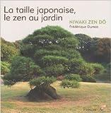La taille Japonaise le Zen au Jardin - Niwaki zen dô de Frédérique Dumas ( 7 septembre 2009 )