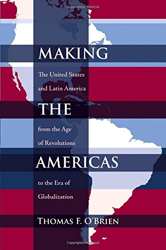Making the Americas: The United States and Latin America from the Age of Revolutions to the Era of Globalization (Diálog