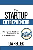 img - for The Startup Entrepreneur: 100 Tips and Tactics to implement NOW for Serious income! book / textbook / text book