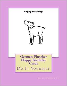 German Pinscher Happy Birthday Cards Do It Yourself Gail Forsyth 9781548478629 Amazon Books