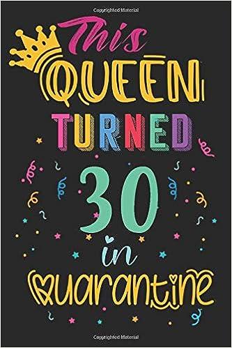 Amazon Com This Queen Turned 30 In Quarantine Funny Quarantine 30 Years Old Birthday Gift Ideas During Lockdown For Women Turning 30 In Quarantine Quarantine Birthday Notebook Funny Card Alternative 9798680077139 Qr Doudoustuff Books