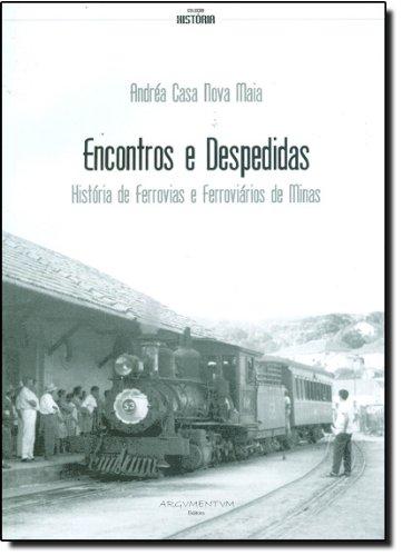 Encontros e Despedidas. História de Ferrovias e Ferroviários de Minas