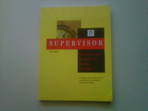 Books : Supervisor Training Manual for Healthcare Security Personnel (A Program of the International Association for Healthcare Security and Safety)