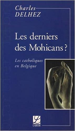 Lire en ligne Les derniers des Mohicans ? : Les catholiques en Belgique pdf, epub ebook