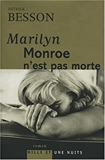 Marilyn Monroe n'est pas morte : roman, Besson, Patrick