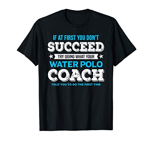 If At First You Don't Succeed - Water Polo Coach Gift Shirt