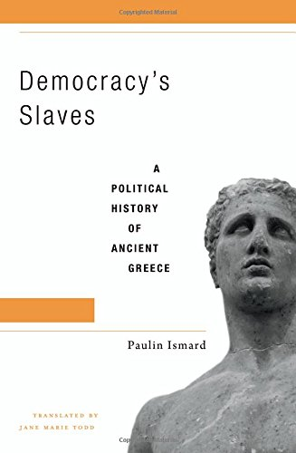 Democracy's Slaves: A Political History of Ancient Greece