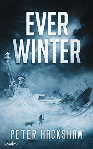 Ever Winter: A Post-Apocalyptic Survival Thriller by [Hackshaw, Peter]