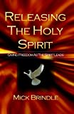 Releasing the Holy Spirit, Mick Brindle, 1442132515