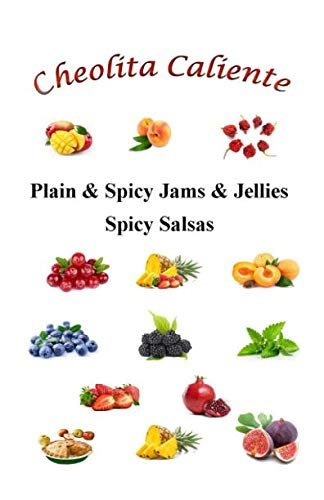 Cheolita Caliente: Plain & Spicy Jams & Jellies Spicy Salsas by Toby Jerome
