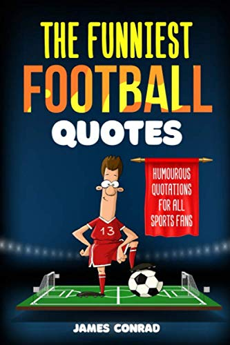 The Funniest Football Quotes: Humorous Quotations For All ...
