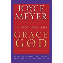 If Not for the Grace of God: Learning to Live Independent of Frustrations and Struggles Warner Books Edition by Meyer, Joyce published by Hodder & Stoughton (2009)