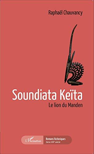 Soundiata Keita Le Lion Du Manden Romans Historiques