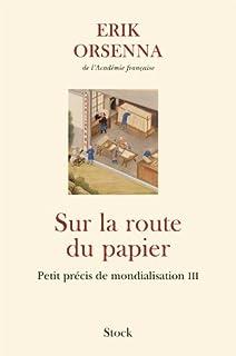 Sur la route du papier : petit précis de mondialisation [3], Orsenna, Erik