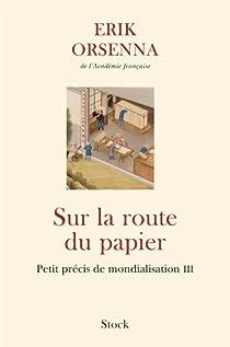 Sur la route du papier: Petit précis de mondialisation III par Orsenna