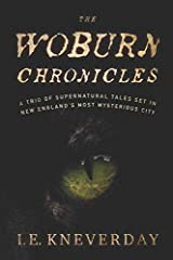 The Woburn Chronicles: A Trio of Supernatural Tales Set in New England's Most Mysterious City Paperback