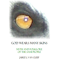 God Wears Many Skins: Sami Myth and Folklore in a New Poetic Interpretation (Voices of Indigenous Peoples)