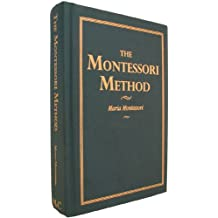"""The Montessori method: Scientific pedagogy as applied to child education in """"the Children's Houses"""""""