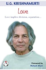 U.G. Krishnamurti: Love : Love implies division, separation… Kindle Edition