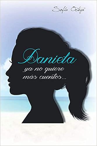 Daniela ya no quiere más cuentos… de Sofía Ortega Medina