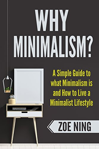 [Ebook] Why Minimalism?: A Simple Guide to what Minimalism is and How to Live a Minimalist Lifestyle<br />[D.O.C]