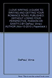 [ LOVE WRITING: A GUIDE TO WRITING AND GETTING YOUR ROMANCE NOVEL PUBLISHED: (WITHOUT LOSING YOUR PERSPECTIVE, PASSION OR SANITY) ] BY DePaul, Virna ( AUTHOR )Nov-13-2010 ( Paperback )