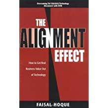 The Alignment Effect: How to Get Real Business Value Out of Technology by Faisal Hoque (2002-09-02)