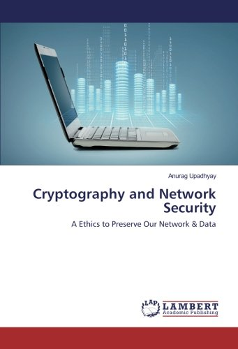 Cryptography and Network Security: A Ethics to Preserve Our Network & Data pdf epub